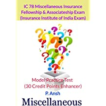 Fellowship & Associateship Exam (III) IC 78 Miscellaneous Insurance Model Practice Test: Insurance Institute of India Exams 30 Credit Points Enhancer (Practice Series Book 1)