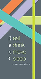 Eat Drink Move Sleep: A Health Tracking Journal (1452142106) | Amazon Products