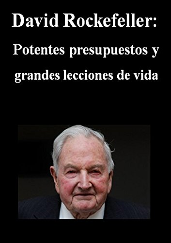 DAVID ROCKEFELLER: Presupuestos y potente   Grandes Lecciones de vida  (Spanish Edition)