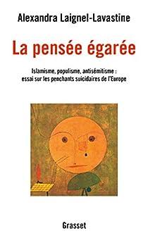La pensée égarée: Islamisme, populisme, antisémitisme : essai sur les penchants suicidaires de l'Europe par Laignel-Lavastine