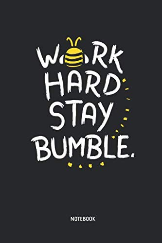 - Work Hard Stay Notebook: Cute Bumblebee - Lined Notepad / Journal for Women, Men and Kids. Great Gift Idea for all Bee Lover, Apiculturists, Environmentalist & Beekeeper.