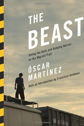 Image of The Beast: Riding the Rails and Dodging Narcos on the Migrant Trail