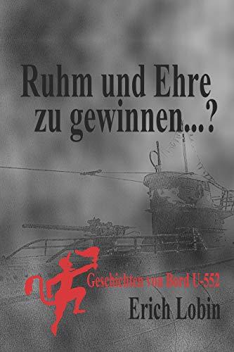 Ruhm und Ehre zu gewinnen...?: Geschichten von Bord U-552 Download Free PDF