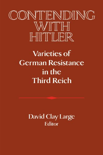 Contending with Hitler: Varieties of German Resistance in the Third Reich (Publications of the German Historical Institu