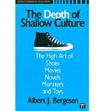 The Depth of Shallow Culture: The High Art of Shoes, Movies, Novels, Monsters, and Toys (Studies in Comparative Social Science) (Paperback) - Common