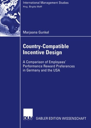 Country-Compatible Incentive Design: A Comparision of Employees' Performance Reward Preferences in Germany and the USA (