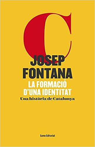 La formació duna identitat: Una història de Catalunya Referències: Amazon.es: Fontana Lázaro, Josep: Libros