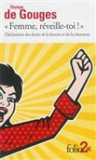 «Femme, réveille-toi!»: Déclaration des droits de la femme et de la citoyenne et autres écrits par Olympe de Gouges