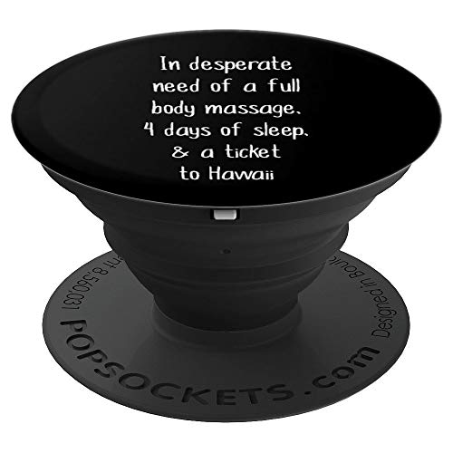 I Need Full Body Massage Days of Sleep Ticket to Hawaii - PopSockets Grip and Stand for Phones and Tablets