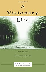 A Visionary Life: Conversations on Creating the Life That You Want