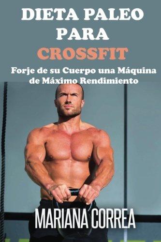Descargar Libro Dieta Paleo Para Crossfit: Forje De Su Cuerpo Una Maquina De Maximo Rendimiento Mariana Correa