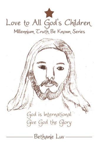 Love to All God's Children: Millennium Truth Be Known Series
