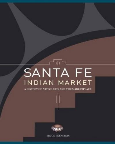 Santa Fe Indian Market: A History of Native Arts and the Marketplace