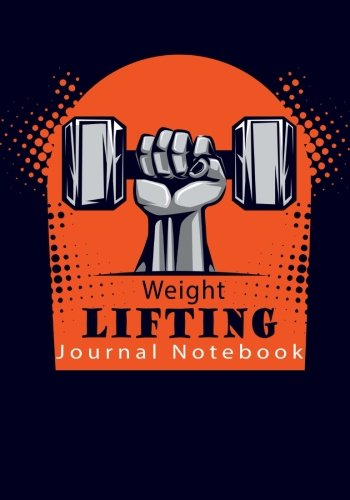 Weight Lifting Journal Notebook: Get Fit in 2018 and Beyond With This Weight Lifting Fitness Diary (Fitness Journals 2018) (Volume 8)