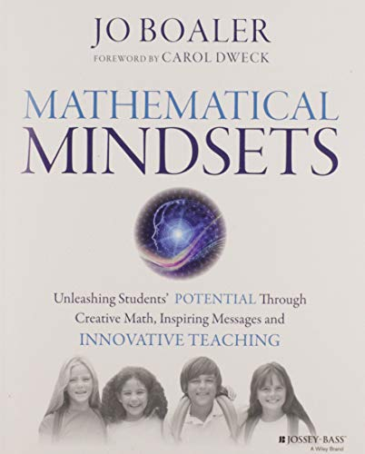 Mathematical Mindsets: Unleashing Students Potential through Creative Math, Inspiring Messages and Innovative Teaching