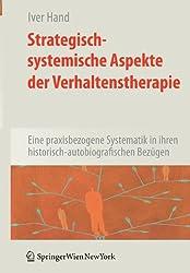 Strategisch-systemische Aspekte der Verhaltenstherapie: Eine praxisbezogene Systematik in ihren historisch-autobiografischen Bezügen