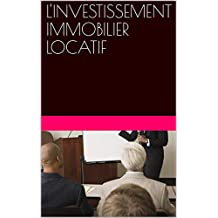 L'INVESTISSEMENT IMMOBILIER LOCATIF (French Edition)