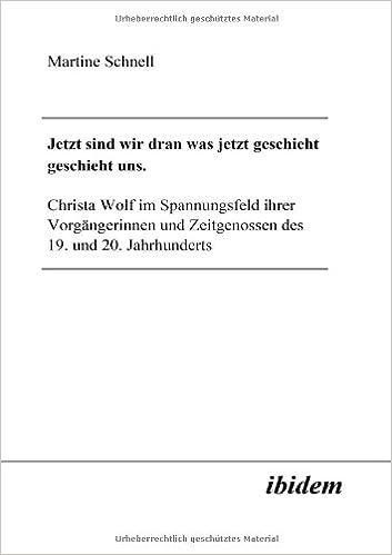 Book Jetzt sind wir dran was jetzt geschieht geschieht uns: Christa Wolf Im Spannungsfeld Ihrer Vorgängerinnen Und Zeitgenossen Des 19. Und 20. Jahrhunderts