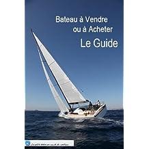 Bateau à Vendre ou à Acheter : Le Guide (French Edition)