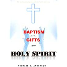 Baptism and Gifts of the Holy Spirit: The most important person on the face of the earth today