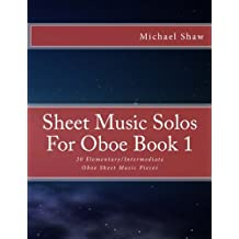 Sheet Music Solos For Oboe Book 1: 20 Elementary/Intermediate Oboe Sheet Music Pieces (Volume 1)