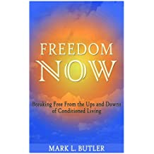 Freedom Now - Breaking Free From the Ups and Downs of Conditioned Living