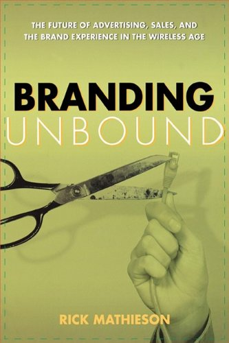 Branding Unbound: The Future of Advertising, Sales, and the Brand Experience in the Wireless Age pdf epub