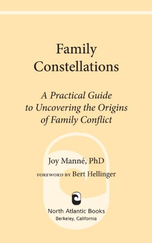 Book: Family Constellations - A Practical Guide to Uncovering the Origins of Family Conflict by Joy Manne Ph.D.