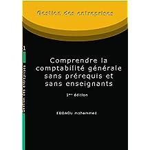 Comprendre la comptabilité générale sans prérequis et sans enseignants (Bilan comptable t. 1) (French Edition)