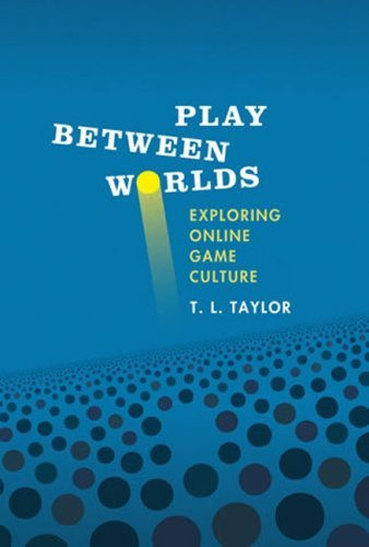 Download Play Between Worlds: Exploring Online Game Culture [Paperback] [2009] (Author) T. L. Taylor pdf