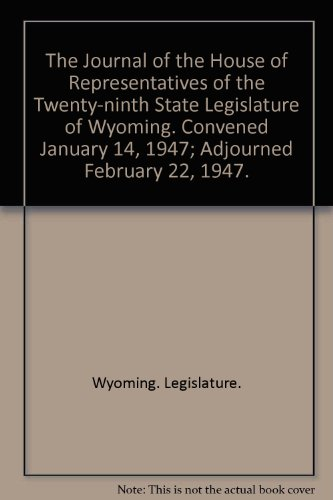 The Journal of the House of Representatives of the Twenty-ninth State Legislature of Wyoming. Convened January 14, 1947; Adjourned February 22, 1947.
