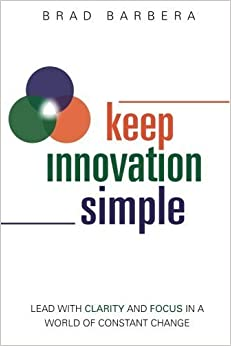 Book Keep Innovation Simple -: Lead with Clarity and Focus in a World of Constant Change by Brad Barbera (2016-03-10)