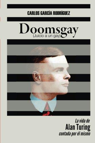 Doomsgay: Juicio a un gay (Alan Turing) (Spanish Edition) [Carlos Garcia Rodriguez] (Tapa Blanda)