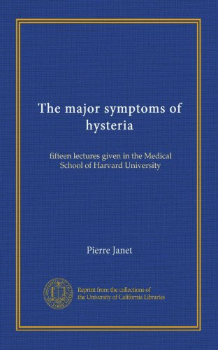The major symptoms of hysteria: fifteen lectures given in the Medical School of Harvard University