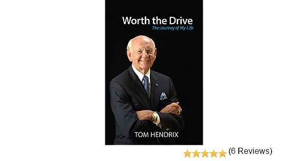 Worth The Drive: The Journey Of My Life: Tom Hendrix: 9780990757603:  Amazon.com: Books