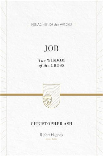 Download Job: The Wisdom of the Cross (Preaching the Word) PDF