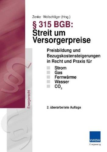 § 315 BGB: Streit um Versorgerpreise: Preisbildung und Bezugskostensteigerungen in Recht und Praxis für Strom, Gas, Fernwärme, Wasser und CO 2