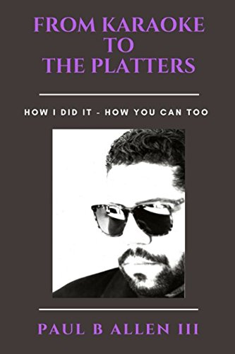 FROM KARAOKE TO THE PLATTERS: HOW I DID IT - HOW YOU CAN TOO