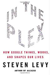 In The Plex: How Google Thinks, Works, and Shapes Our Lives Hardcover