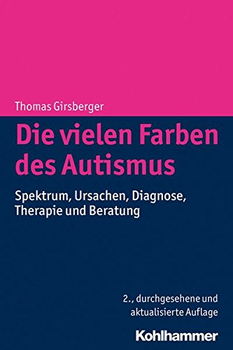 Die vielen Farben des Autismus: Spektrum, Ursachen, Diagnose, Therapie und Beratung