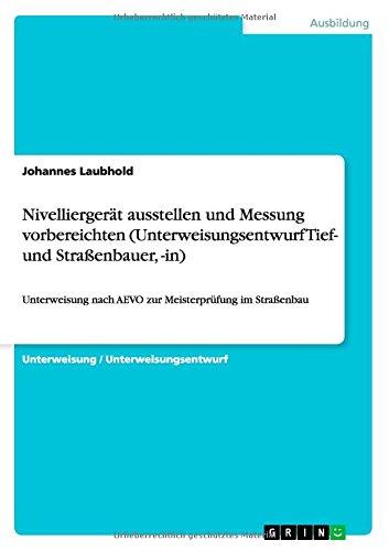 Nivelliergerät ausstellen und Messung vorbereichten (Unterweisungsentwurf Tief- und Straßenbauer, -in): Unterweisung nach AEVO zur Meisterprüfung im Straßenbau