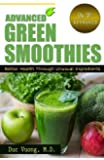 Advanced Green Smoothies: Better Health through Unusual Ingredients