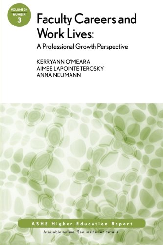 Faculty Careers and Work Lives: A Professional Growth Perspective: ASHE Higher Education Report (Volume 34)