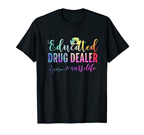 Educated Drug Dealer #nurselife Funny Nurse Life T Shirt