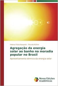 Book Agrega????o da energia solar ao banho na moradia popular no Brasil: Aproveitamento t??rmico da energia solar by Helena Fl??via Naspolini (2015-10-02)