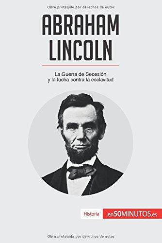 Abraham Lincoln: La Guerra de Secesion y la lucha contra la esclavitud (Spanish Edition) [50Minutos.Es] (Tapa Blanda)