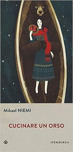 Mikael Niemi - Cucinare un orso (2018)