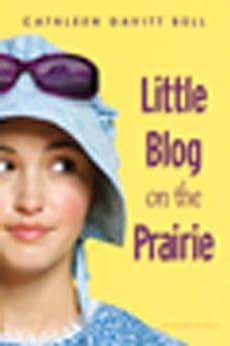 Little Blog on the Prairie by [Bell, Cathleen Davitt]