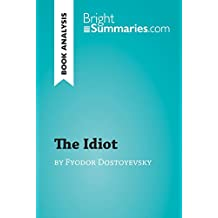 The Idiot by Fyodor Dostoyevsky (Book Analysis): Detailed Summary, Analysis and Reading Guide (BrightSummaries.com)