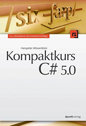 Kompaktkurs C# 5.0 Taschenbuch – 20. November 2014 Hanspeter Mössenböck dpunkt.verlag GmbH 3864902274 Programmiersprachen